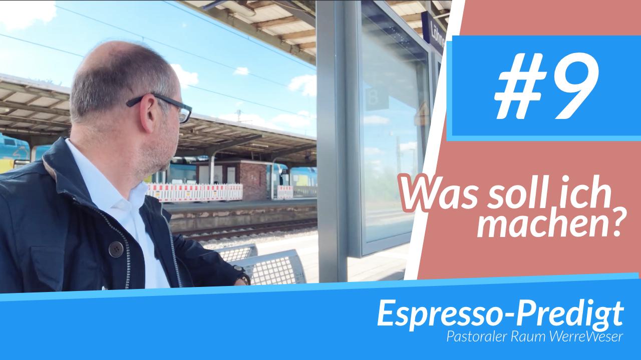 Espresso-Predigt #9 - Was soll ich machen?