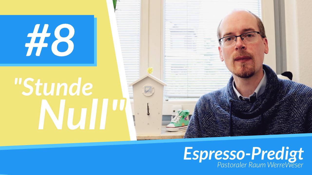 Espresso Predigt #8 - Stunde Null